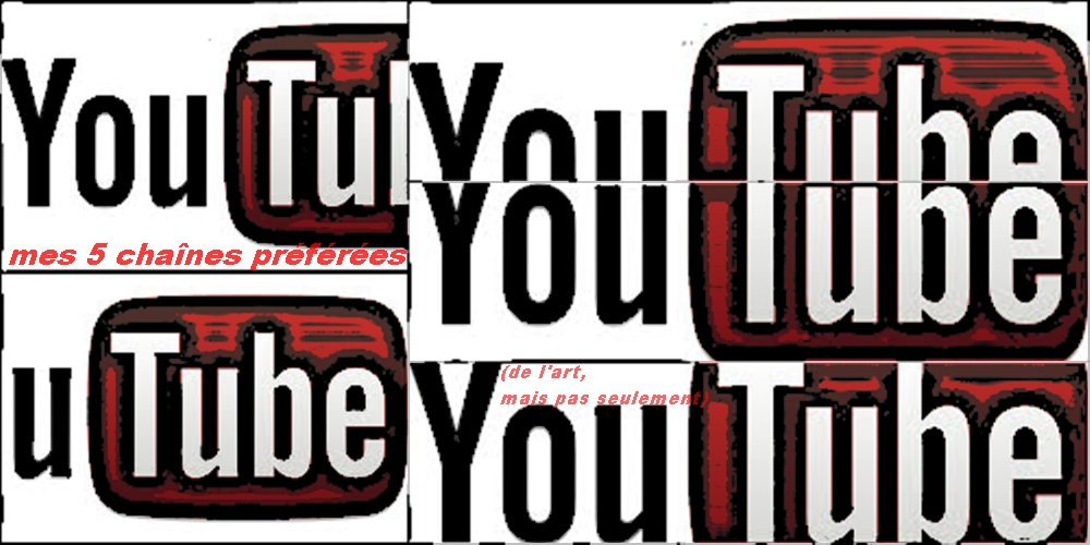 Mes 5 chaînes Youtube préférées : de l'Art mais pas seulement