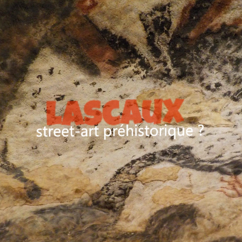 Lascaux est-il le street-art de la préhistoire ? 5 raisons de l'affirmer